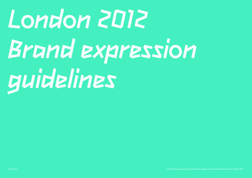 London 2012 brand expression guidelines : March 2010 / The London Organising Committee of the Olympic Games and Paralympic Games Limited |