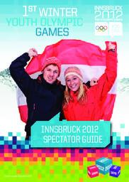 Innsbruck 2012 spectator guide : 1st Winter Youth Olympic Games / Innsbruck 2012   Winter Yourth Olympic Games. Organizing Committee. 1, 2012, Innsbruck
