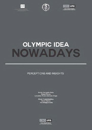 Olympic idea nowadays : perceptions and insights / org. Emilio Fernandez Peña... [et al.] ; ed. Dikaia Chatziefstathiou... [et al.] | Fernández Peña, Emilio