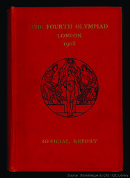 The Fourth Olympiad : being the official report of the Olympic Games of 1908 celebrated in London / drawn up by Theodore Andrea Cook ; and issued under the authority of the British Olympic Council | Cook, Theodore Andrea