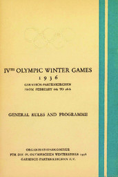 General rules and programme : IVth Olympic Winter Games 1936 Garmisch-Partenkirchen from February 6th to 16th / Organisationskomitee für die IV. Olympischen Winterspiele 1936 Garmisch-Partenkirchen | Jeux olympiques d'hiver. Comité d'organisation. 4, 1936, Garmisch-Partenkirchen
