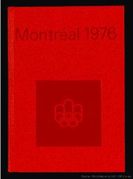 Montréal 1976 : jeux de la XXIe olympiade Montréal 1976 : rapport officiel / [éd. par le Comité organisateur des Jeux olympiques d'été de Montréal 1976] | Jeux olympiques d'été. Comité d'organisation. (21, 1976, Montréal)