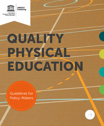 Quality physical education : guidelines for policy-makers / United Nations Educational, Scientific and Cultural Organization | UNESCO