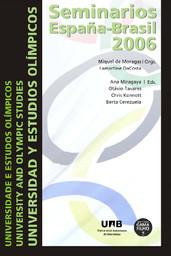 Universidad y estudios olímpicos : seminarios España-Brasil 2006 / org. Miquel de Morgas... [et al.] | Moragas Spà, Miquel de