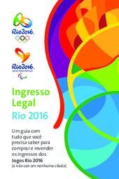 Ingresso legal : Rio 2016 / Comitê Organizador dos Jogos Olímpicos e Paralímpicos Rio 2016 | Summer Olympic Games. Organizing Committee. 31, 2016, Rio de Janeiro