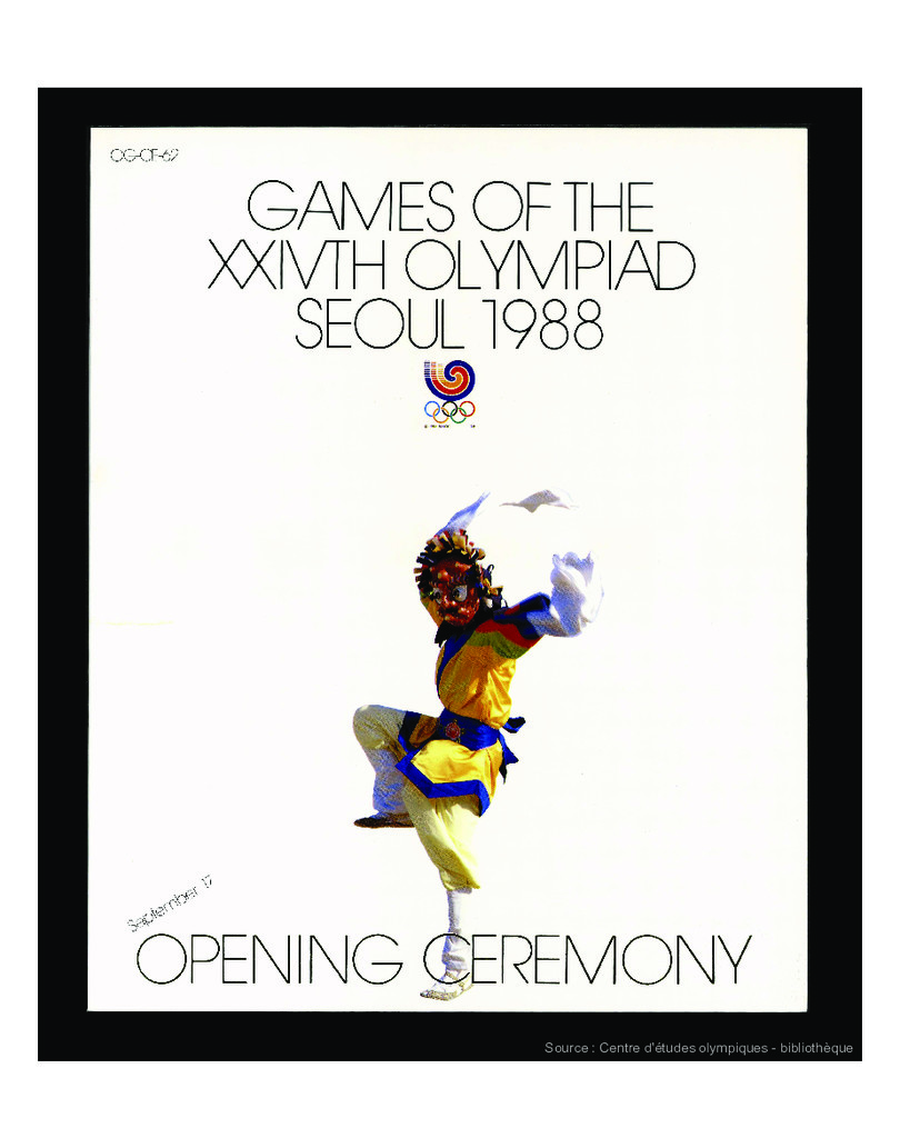 Games of the XXIVth Olympiad Seoul 1988 : opening ceremony, September 17 / publ. by Seoul Olympic Organizing Committee   Summer Olympic Games. Organizing Committee. 24, 1988, Séoul