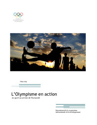 L'Olympisme en action : le sport au service de l'humanité, juin 2013 / Comité International Olympique, Département de la coopération international et du développement | International Olympic Committee. International Cooperation Department