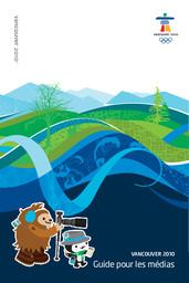 Guide pour les médias : Vancouver 2010 / Comité d'organisation des Jeux Olympiques et Paralympiques d'hiver de 2010 à Vancouver | Jeux olympiques d'hiver. Comité d'organisation. (21, 2010, Vancouver)