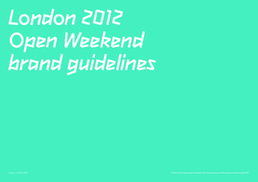 London 2012 open weekend brand guidelines / The London Organising Committee of the Olympic Games and Paralympic Games | Jeux olympiques d'été. Comité d'organisation. 30, 2012, London