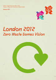 London 2012 zero waste Games vision : February 2012 / London Organizing Committee for the Olympic and Paralympic Games | Jeux olympiques d'été. Comité d'organisation. (30, 2012, London)