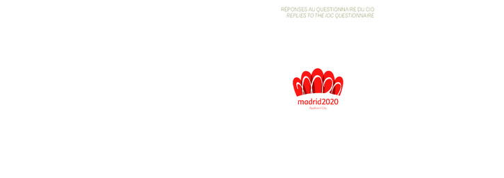 Madrid 2020 applicant city : réponses au questionnaire du CIO = Replies to the IOC questionnaire / Comité de candidature Madrid 2020 | Comité de candidature Madrid 2020