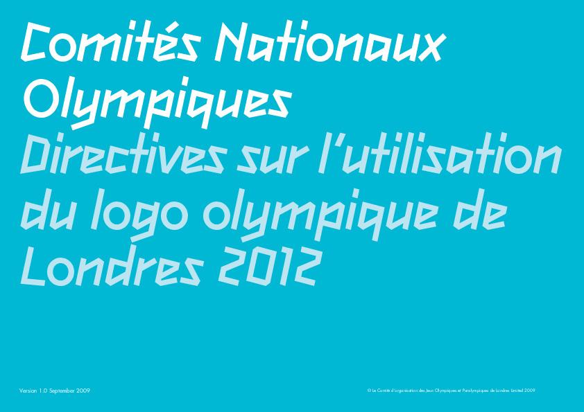 Comités Nationaux Olympiques : directives sur l'utilisation du logo olympique de Londres 2012 : version 1.0, Septembre 2009 / Comité d'organisation des Jeux Olympiques et Paralympiques de 2012 à Londres (LOCOG) | Jeux olympiques d'été. Comité d'organisation. 30, 2012, London
