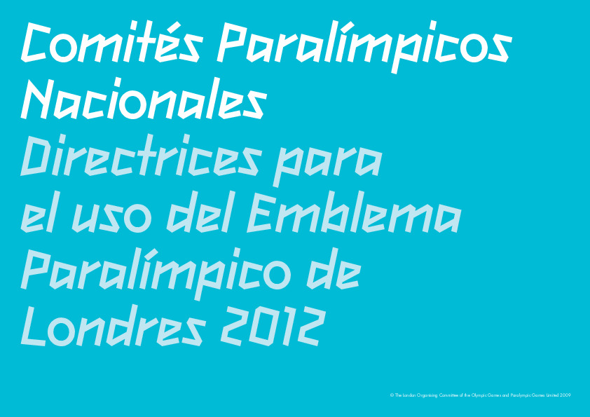 Comités Paralímpicos Nationales : directrices para el uso del emblema paralímpico de Londres 2012 : Septiembre de 2009 / Organising Committee for the Olympic and Paralympic Games in London in 2012 | Summer Olympic Games. Organizing Committee. 30, 2012, London