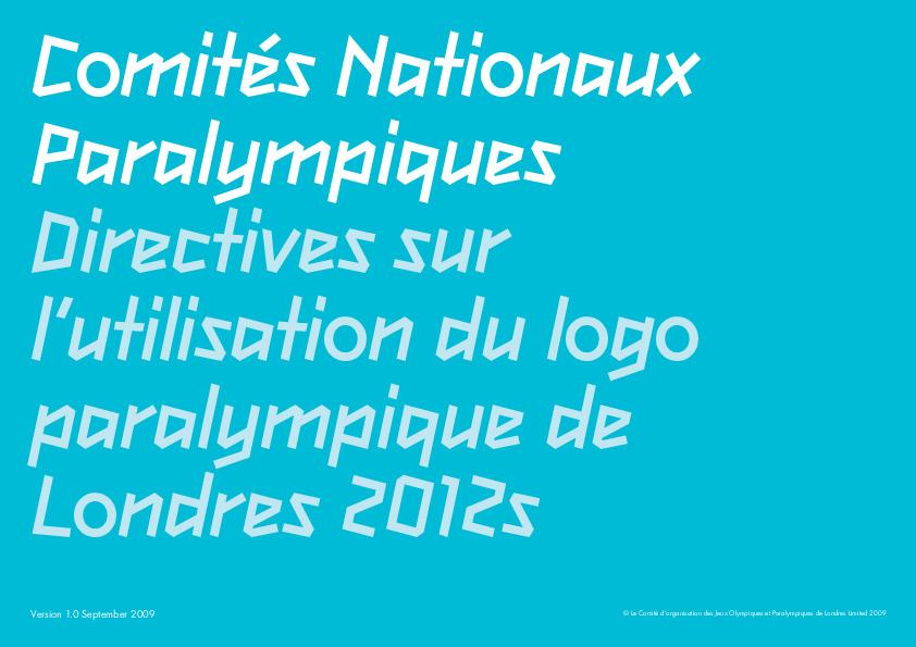 Comités Nationaux Paralympiques : directives sur l'utilisation du logo Paralympique de Londres 2012 / Comité d'organisation des Jeux Olympiques et Paralympiques de 2012 à Londres (LOCOG) | Summer Olympic Games. Organizing Committee. 30, 2012, London