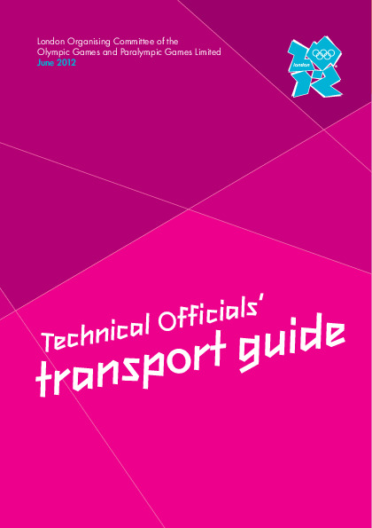 Technical officials' transport guide : June 2012 / London Organising Committee of the Olympic Games and Paralympic Games Limited | Jeux olympiques d'été. Comité d'organisation. 30, 2012, London