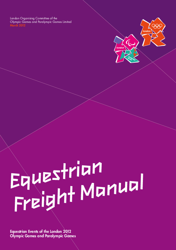 Equestrian freight manual : Equestrian events of the London 2012 Olympic Games and Paralympic Games : March 2012 / London Organising Committee of the Olympic Games and Paralympic Games Limited | Jeux olympiques d'été. Comité d'organisation. 30, 2012, London