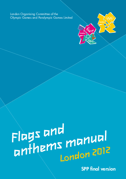 Flags and anthems manual London 2012 : SPP final version / London Organising Committee of the Olympic Games and Paralympic Games | Jeux olympiques d'été. Comité d'organisation. 30, 2012, London