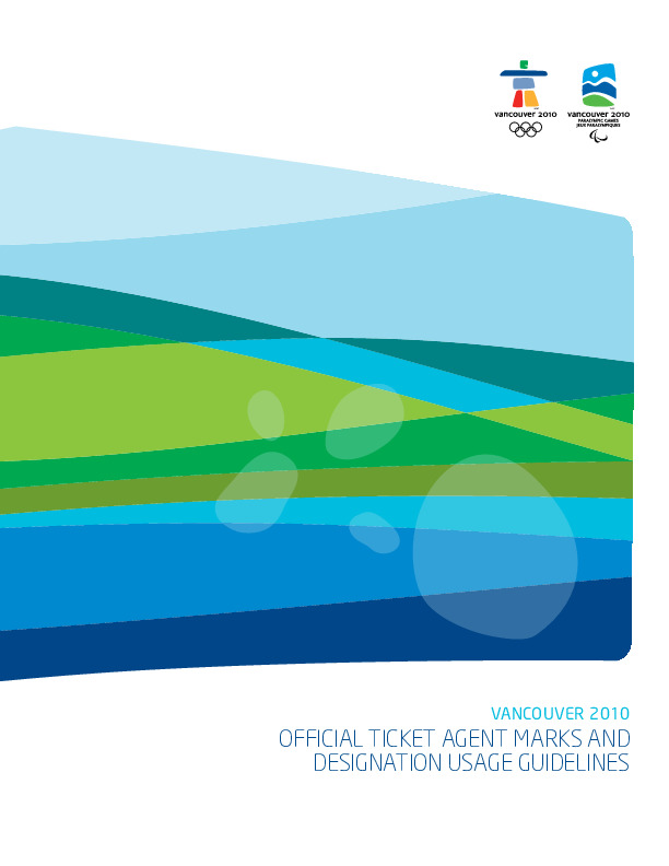 Official ticket agent marks and designation usage guidelines : Vancouver 2010 / Organising Committee for the Olympic and Paralympic Winter Games in Vancouver in 2010 | Jeux olympiques d'hiver. Comité d'organisation. 21, 2010, Vancouver