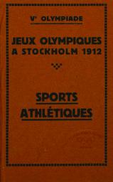 Jeux olympiques à Stockholm, Suède en 1912 : Ve olympiade : programme, règlements et dispositions générales / Comité d'organisation des Jeux olympiques à Stockholm en 1912 | Jeux olympiques d'été. Comité d'organisation. 5, 1912, Stockholm