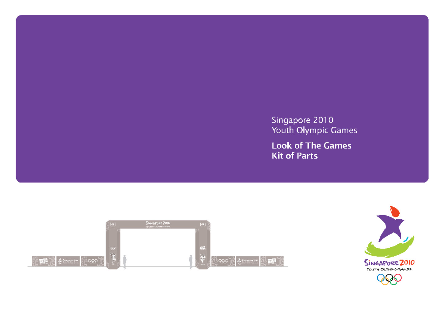 Look of the Games : kit of parts : Singapore 2010 Youth Olympic Games / Singapore Youth Olympic Games Organising Committee | Jeux olympiques de la jeunesse d'été. Comité d'organisation. 1, 2010, Singapour
