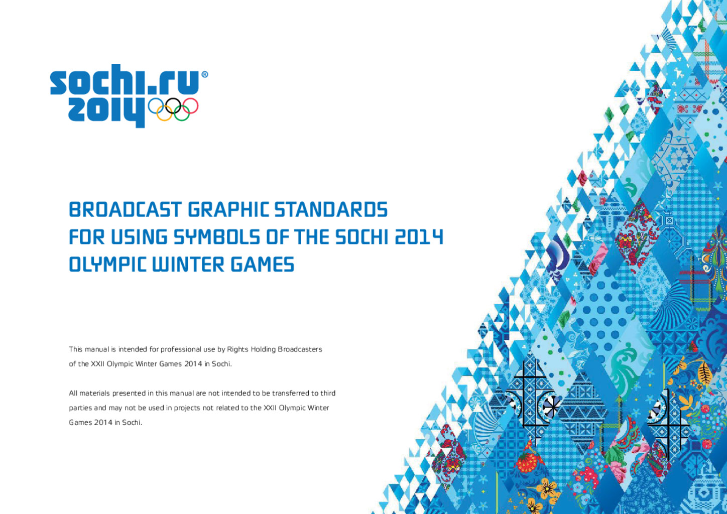 Broadcast graphic standards for using symbols of the Sochi 2014 Olympic Winter Games / Organizing Committee of XXII Olympic Winter Games and XI Paralympic Winter Games 2014 in Sochi | Olympic Winter Games. Organizing Committee. 22, 2014, Sochi