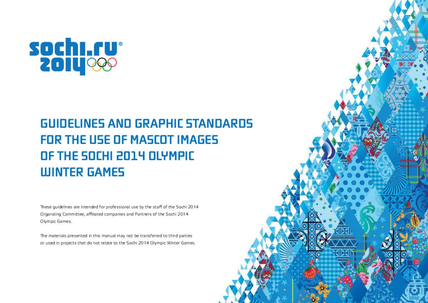 Guidelines and graphic standards for the use of mascot images of the Sochi 2014 Olympic Winter Games / Organizing Committee of XXII Olympic Winter Games and XI Paralympic Winter Games 2014 in Sochi | Olympic Winter Games. Organizing Committee. 22, 2014, Sochi