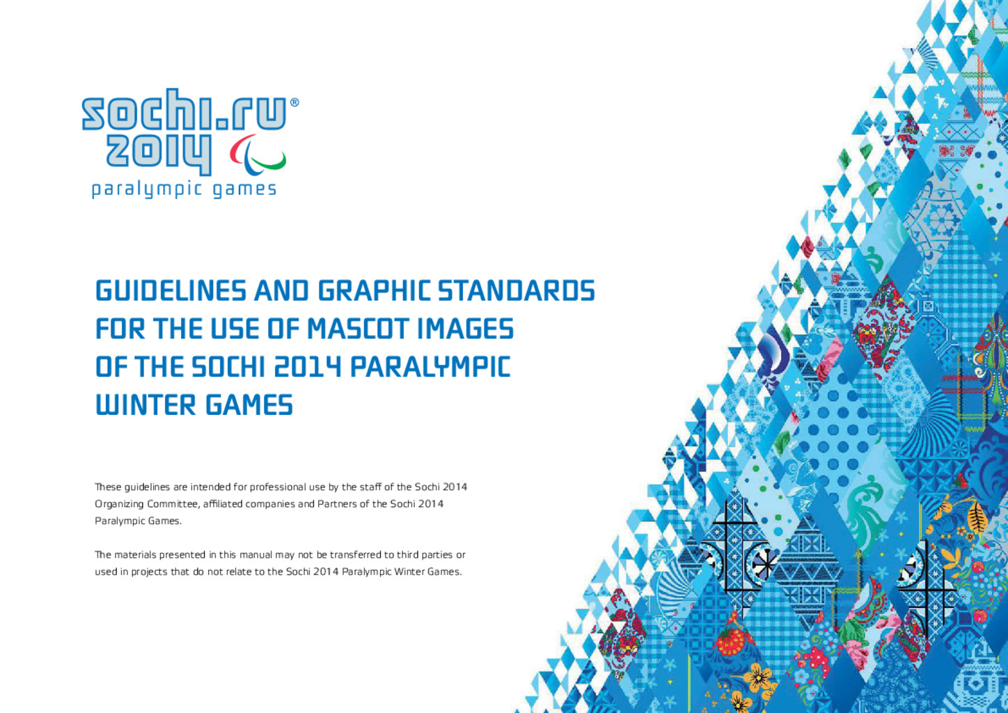 Guidelines and graphic standards for the use of mascot images of the Sochi 2014 Paralympic Winter Games : Paralympic Games / Organizing Committee of XXII Olympic Winter Games and XI Paralympic Winter Games 2014 in Sochi | Olympic Winter Games. Organizing Committee. 22, 2014, Sochi