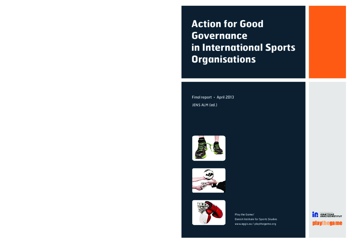 Action for good governance in international sports organisations : final report / Jens Alm (ed.)   Alm, Jens