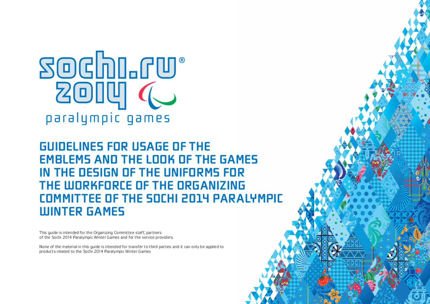 Guidelines for usage of the emblems and the look of the Games in the design of the uniforms for the work force of the Organizing Committee of the Sochi 2014 Paralympic Winter Games / Organizing Committee of XXII Olympic Winter Games and XI Paralympic Winter Games 2014 in Sochi | Olympic Winter Games. Organizing Committee. 22, 2014, Sochi