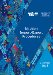 Biathlon import/export procedures : December 2013 / Organizing Committee of XXII Olympic Winter Games and XI Paralympic Winter Games 2014 in Sochi | Olympic Winter Games. Organizing Committee. 22, 2014, Sochi