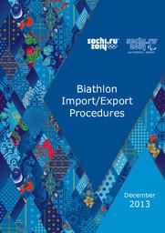 Biathlon import/export procedures : December 2013 / Organizing Committee of XXII Olympic Winter Games and XI Paralympic Winter Games 2014 in Sochi | Olympic Winter Games. Organizing Committee. 22, 2014, Sochi