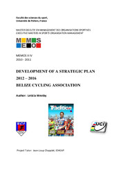 Development of a strategic plan 2012-2016 Belize cycling association / Leticia Westby ; tutor Jean-Loup Chappelet | Westby, Leticia