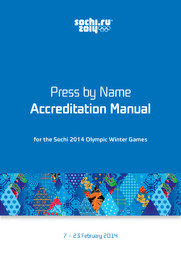 Press by name accreditation manual : for the Sochi 2014 Olympic Winter Games : 7-23 February 2014 / Organizing Committee of XXII Olympic Winter Games and XI Paralympic Winter Games of 2014 in Sochi | Jeux olympiques d'hiver. Comité d'organisation. (22, 2014, Sochi)