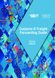 Customs & freight forwarding guide : February 2013 / Organizing Committee of XXII Olympic Winter Games and XI Paralympic Winter Games 2014 in Sochi | Olympic Winter Games. Organizing Committee. 22, 2014, Sochi