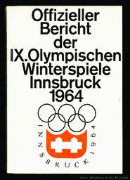 Offizieller Bericht der IX. Olympischen Winterspiele Innsbruck 1964 / hrsg. vom Organisationskomitee der IX. Olympischen Winterspiele in Innsbruck 1964 ; unter der Red. von Friedl Wolfgang und Bertl Neumann | Wolfgang, Friedl