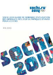 Guide de demande d'utilisation des marques des Jeux Olympiques d'hiver pour les CNO : Sotchi 2014 / Comité d'organisation des XXII Jeux Olympiques d'hiver et XI Jeux Paralympiques d'hiver de 2014 à Sotchi | Olympic Winter Games. Organizing Committee. 22, 2014, Sochi