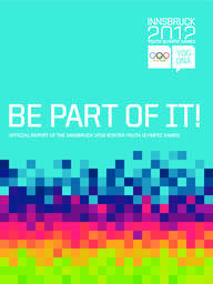 Be part of it ! : official report of the Innsbruck 2012 Winter Youth Olympic Games / Innsbruck 2012 | Jeux olympiques de la jeunesse d'hiver. Comité d'organisation. 1, 2012, Innsbruck