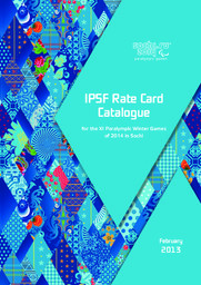 IPSF rate card catalogue for the XI Paralympic Winter Games of 2014 in Sochi : February 2013 / Organizing Committee of XXII Olympic Winter Games and XI Paralympic Winter Games 2014 in Sochi | Olympic Winter Games. Organizing Committee. 22, 2014, Sochi