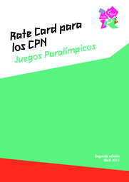 Rate card para los CPN : Juegos Paralímpicos : Abril 2011 / The London Organising Committee of the Olympic Games and Paralympic Games Limited | Summer Olympic Games. Organizing Committee. 30, 2012, London