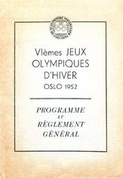 VIèmes Jeux Olympiques d'hiver Oslo 1952 14-25 Février : programme et règlement général / Comité d'organisation des VIèmes Jeux Olympiques d'hiver Oslo 1952 | Olympic Winter Games. Organizing Committee. 6, 1952, Oslo