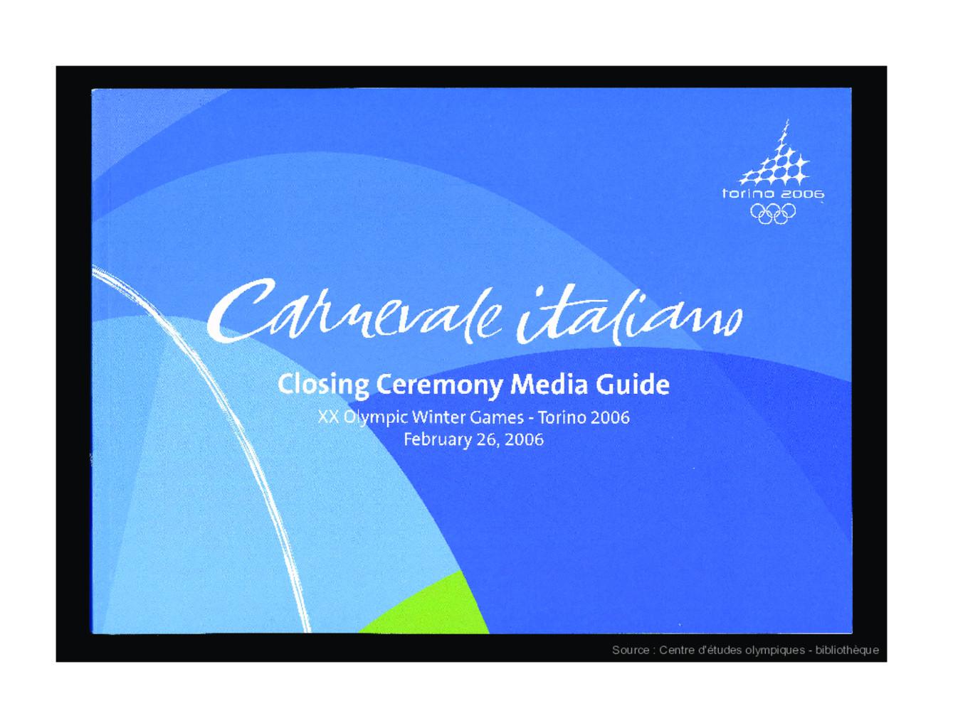 Olympic World Library - Media guide cerimonia di chiusura : XX Giochi  olimpici invernali Torino 2006 : 26 febbraio 2006 = Closing ceremony media  guide : XX Olympic Winter Games Torino 2006 :