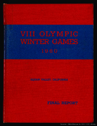 VIII Olympic Winter Games Squaw Valley, California, 1960 : final report / publ. by the California Olympic Commission ; prep. and ed. by the Organizing Committee ; ed. Robert Rubin |