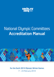 National Olympic Committees accreditation manual : for the Sochi 2014 Olympic Winter Games : 7 - 23 February 2014 / Organizing Committee of XXII Olympic Winter Games and XI Paralympic Winter Games 2014 in Sochi | Olympic Winter Games. Organizing Committee. 22, 2014, Sochi