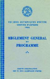 Règlement général et programme : VII Jeux olympiques d'hiver Cortina d'Ampezzo, 1956 / Comité organisateur des VII Jeux olympiques d'hiver | Olympic Winter Games. Organization Committee . 7, 1956, Cortina d'Ampezzo