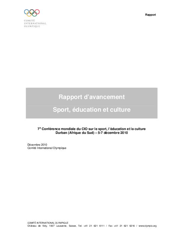 Rapport d'avancement : sport, éducation et culture : 7e Conférence mondiale du CIO sur le sport, l'éducation et la culture, Durban (Afrique du Sud) : 5-7 décembre 2010 / Comité international olympique, Département de la coopération internationale et du développement du CIO | Comité international olympique. Département de la coopération internationale