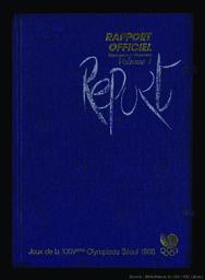 Rapport officiel : Jeux de la XXIVème Olympiade Séoul 1988 / [publ. par le Comité d'organisation des Jeux olympiques de Séoul] | Jeux olympiques d'été. Comité d'organisation. (24, 1988, Séoul)