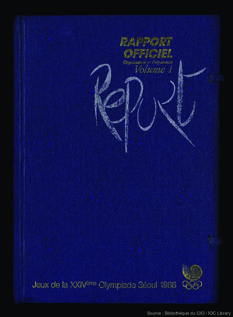 Rapport officiel : Jeux de la XXIVème Olympiade Séoul 1988 / [publ. par le Comité d'organisation des Jeux olympiques de Séoul]   Summer Olympic Games. Organizing Committee. 24, 1988, Séoul