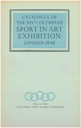 Catalogue of the sport in art exhibition : together with a list of awards in the international competition : 15 July to 14 August held at the Victoria and Albert Museum : the XIVth Olympiad London 1948 / [XIVth Olympiad Committee] | Jeux olympiques d'été. Comité d'organisation. 14, 1948, London
