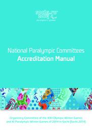 National Paralympic Committees accreditation manual : Sochi 2014 Paralympic Games / Organizing Committee of XXII Olympic Winter Games and XI Paralympic Winter Games 2014 in Sochi   Olympic Winter Games. Organizing Committee. 22, 2014, Sochi