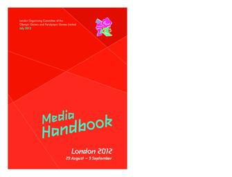 Media handbook : London 2012, 29 August - 9 September : July 2012 / London Organising Committee of the Olympic Games and Paralympic Games | Summer Olympic Games. Organizing Committee. 30, 2012, London